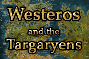 Westeros and the Targaryens